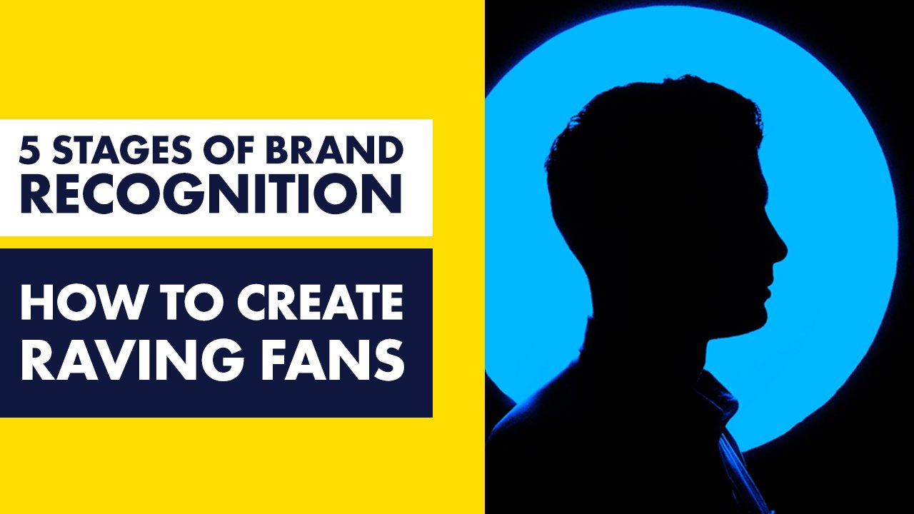 5 Stages of Brand Recognition and how to create raving fans