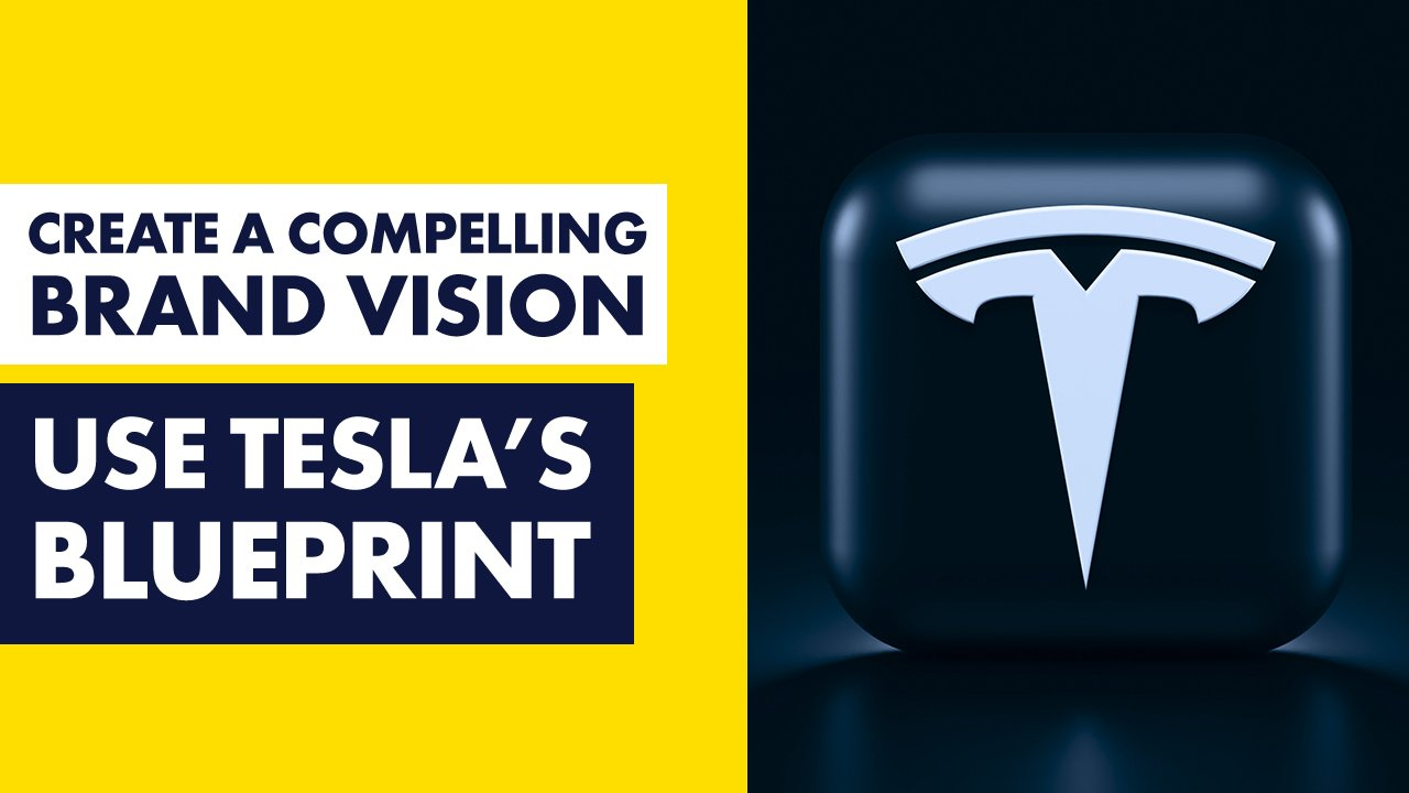 Creating a Compelling Brand Vision Like Tesla - [Define Your Strategic Vision]